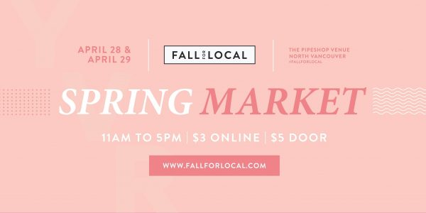 フォール・フォー・ローカル 2018 スプリング・マーケット(Fall For Local 2018 Spring Market) @ The Pipe Shop | North Vancouver | British Columbia | カナダ