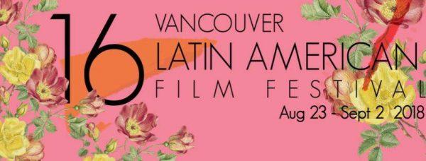 ラテンアメリカン・フィルムフェスティバル / Vancouver Latin American Film Festival 2018 @ バンクーバー各地の映画館