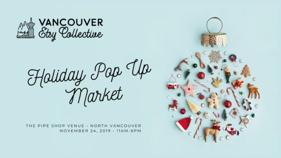 Etsy ホリデー・ポップアップマーケット(Vancouver Etsy Collective Holiday Pop Up Market)2019 @ Pipe Shop   North Vancouver   British Columbia   カナダ
